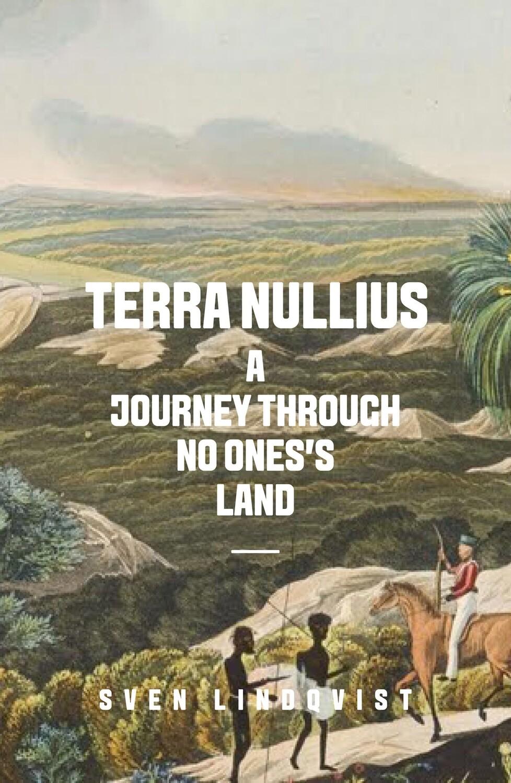Terra Nullius: A Journey Through No One's Land by Sven Lindqvist