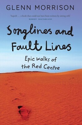 Songlines and Faultlines: Epic Walks of the Red Centre by Glenn Morrison