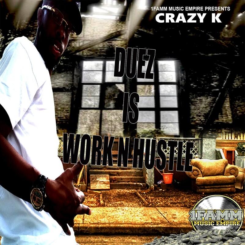 Crazy K Duez Is Work N Hustle Album