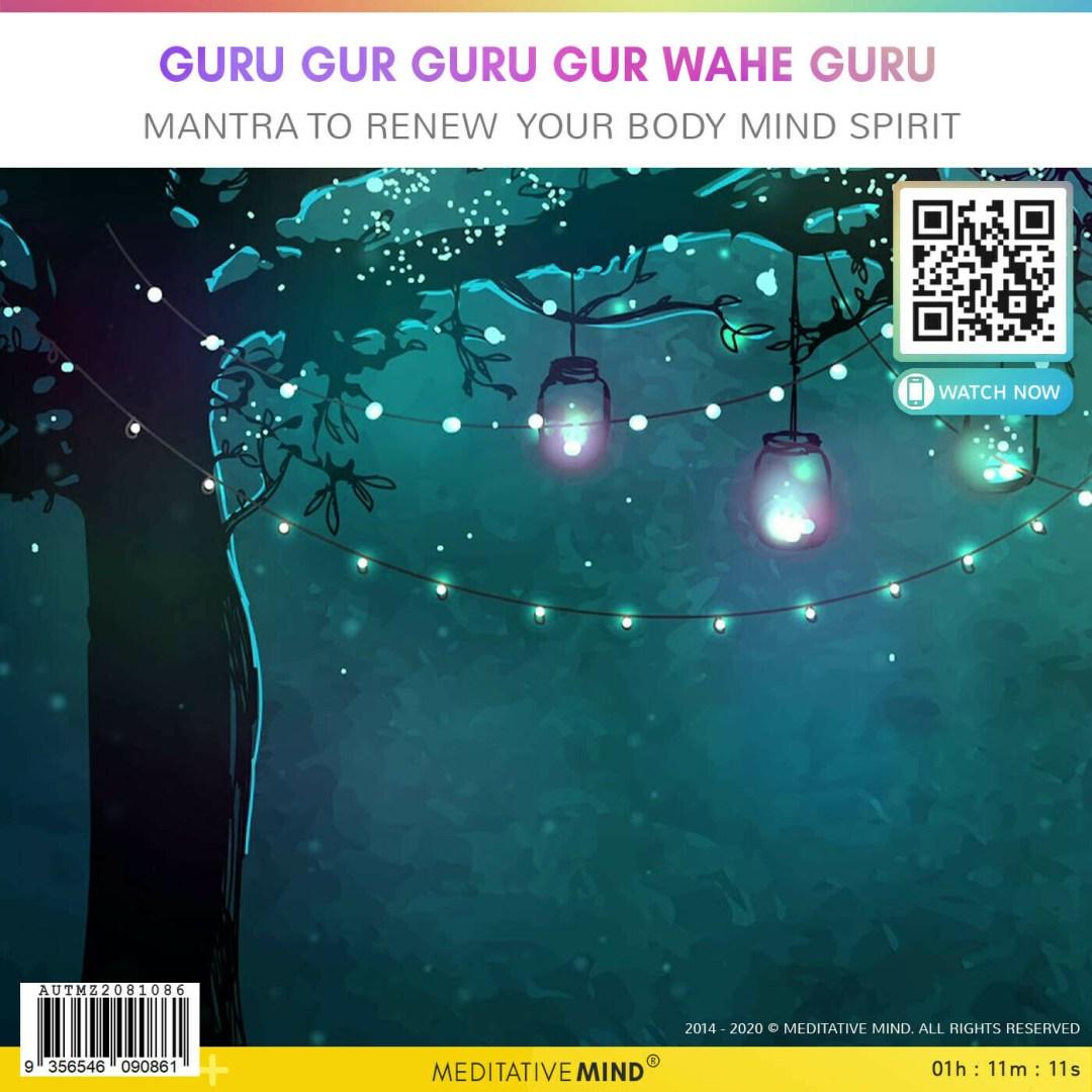 Guru Gur Guru Gur Wahe Guru - Mantra to renew your body mind spirit