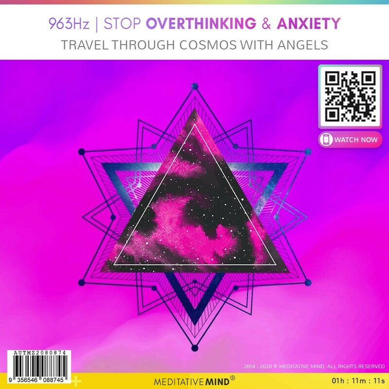 963Hz - Stop Overthinking & Anxiety - Travel Through Cosmos with Angels