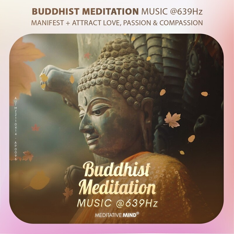 Buddhist Meditation Music @639Hz - Manifest + Attract Love, Passion & Compassion