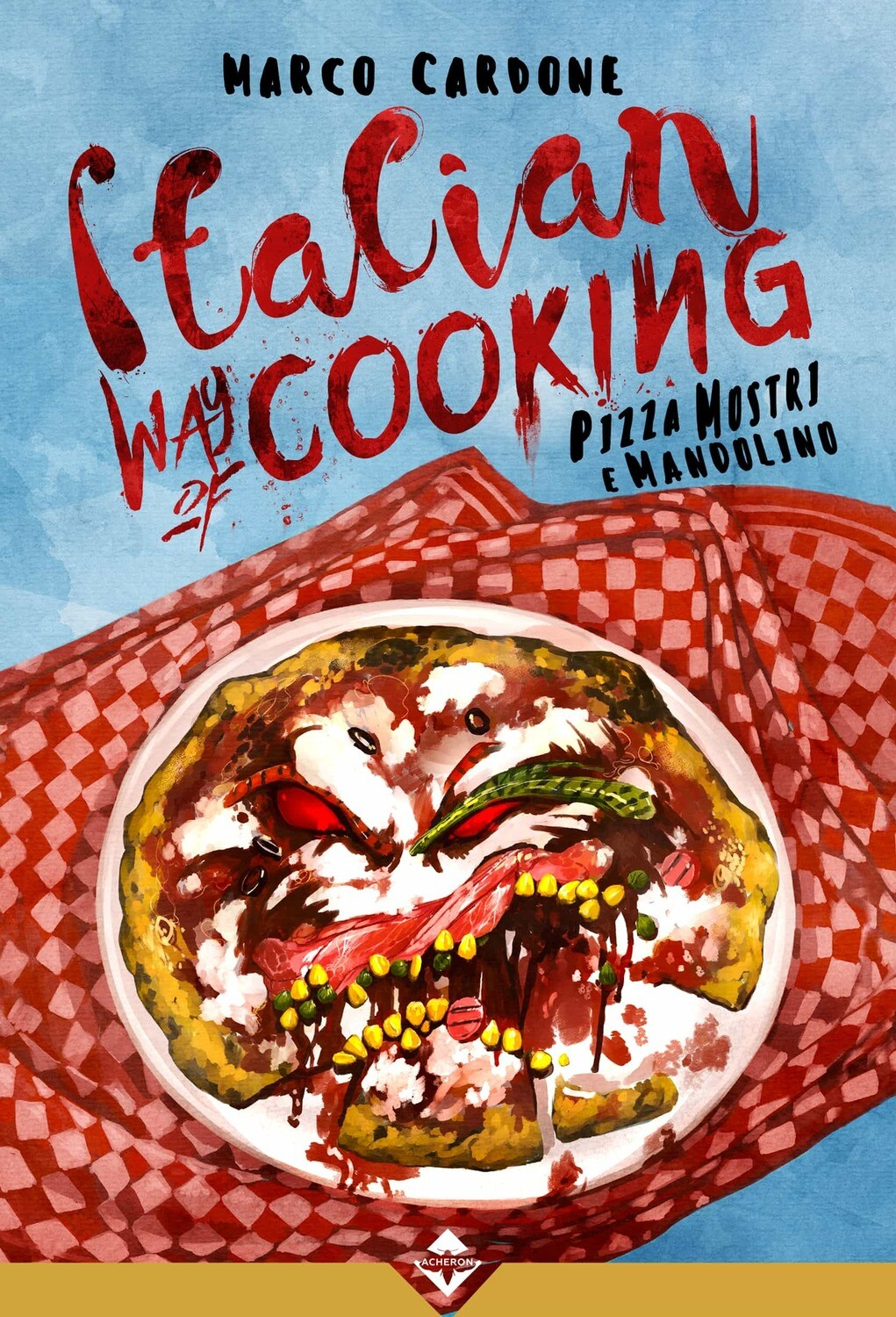 Italian Way of Cooking - Pizza, Mostri e Mandolino - Ebook
