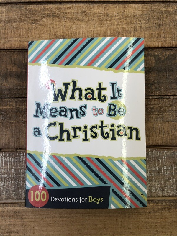 What it means to Be a Christian 100 Devos for Boys