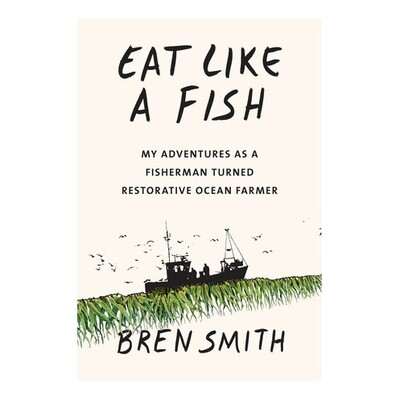 Eat Like a Fish - by Bren Smith