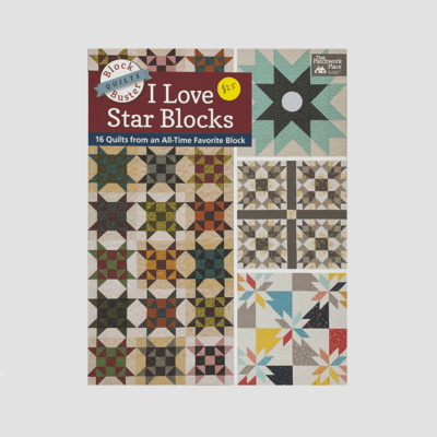 I Love Star Blocks: 16 Quilts from an All-Time Favorite Block