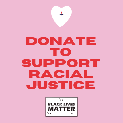 Black Lives Matter donation (every week donations will go to a different Black-led racial justice organization)