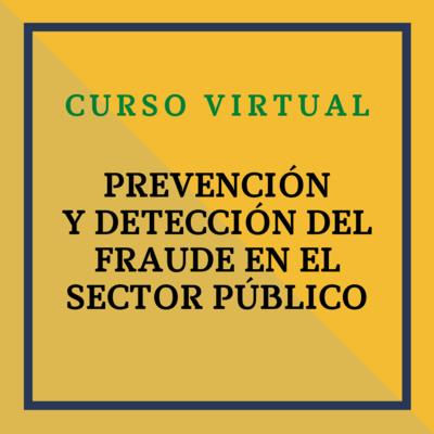 Curso Virtual: Prevención y Detección del Fraude en el Sector Público. 24 y 25 de marzo de 2021