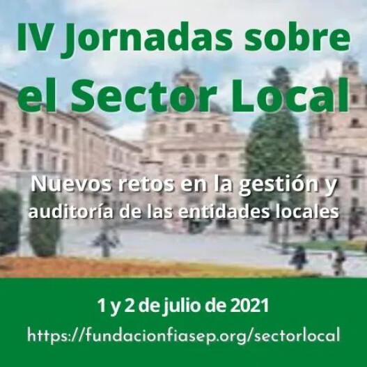 IV Jornadas sobre el Sector Local: Nuevos retos en la gestión y auditoría de las Entidades Locales. 1-2 julio 2021