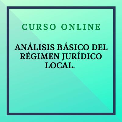 Análisis Básico del Régimen Jurídico Local. Del 4 de octubre al 28 de noviembre de 2021