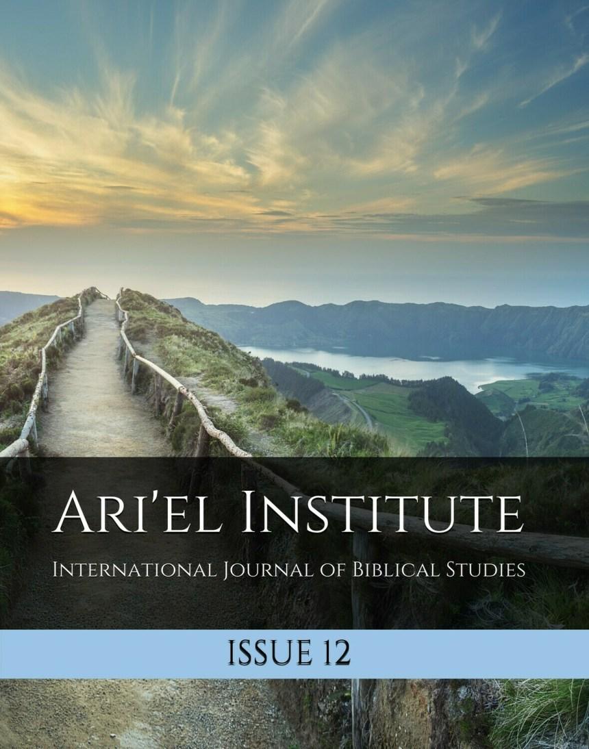 ARI'EL INSTITUTE INTERNATIONAL JOURNAL OF BIBLICAL STUDIES: ISSUE 12