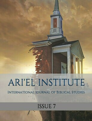 ARI'EL INSTITUTE INTERNATIONAL JOURNAL OF BIBLICAL STUDIES:  ISSUE 7