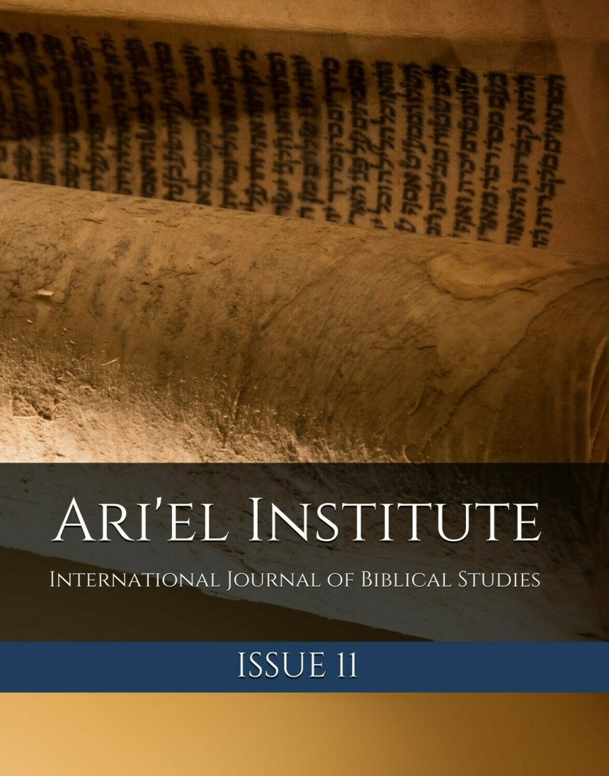 ARI'EL INSTITUTE INTERNATIONAL JOURNAL OF BIBLICAL STUDIES: ISSUE 11