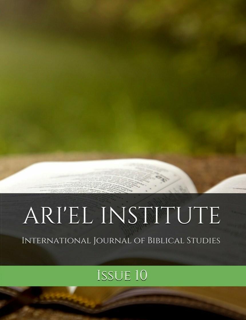 ARI'EL INSTITUTE INTERNATIONAL JOURNAL OF BIBLICAL STUDIES: ISSUE 10