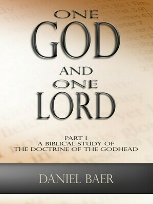 ONE GOD AND ONE LORD Part 1: A Biblical Study of the Doctrine of the Godhead