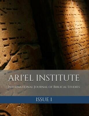 ARI'EL INSTITUTE JOURNAL OF BIBLICAL STUDIES Issue 1 (PDF download)