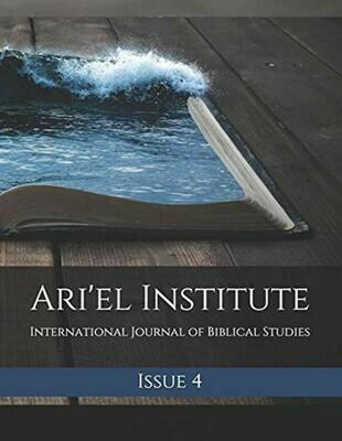 ARI'EL INSTITUTE JOURNAL OF BIBLICAL STUDIES Issue 4 (PDF download)