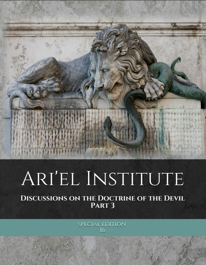 DISCUSSIONS ON THE DOCTRINE OF THE DEVIL Part 3 (Ari'el Institute Journal of Biblical Studies Special Edition series)