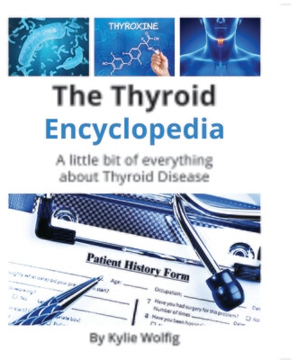 The Thyroid Encyclopedia: An Everyday Thyroid Disease Reference Book