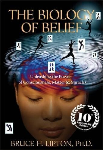 The Biology of Belief, Bruce Lipton