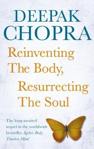 Reinventing the Body, Resurrecting the Soul, Deepak Chopra