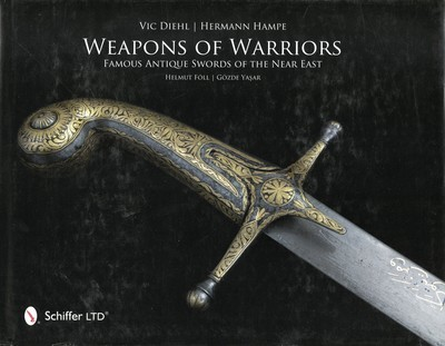 Weapons of Warriors: Famous Antique Swords of the Near East