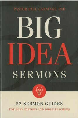 Big Idea Sermons: 52 Sermon Guides for Busy Pastors and Bible Teachers