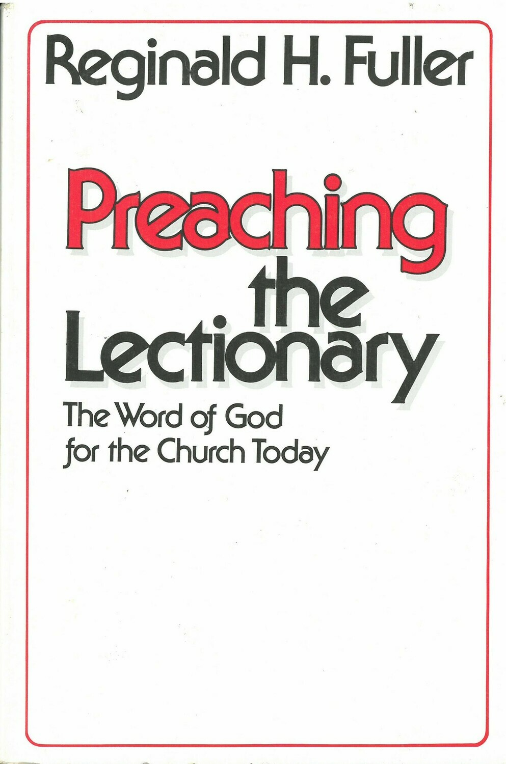 Preaching the Lectionary: The Word of God for the Church Today