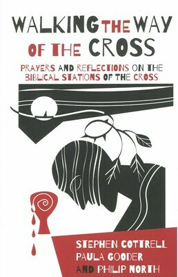 Walking the Way of the Cross: Prayers and Reflections on the Biblical Stations of the Cross