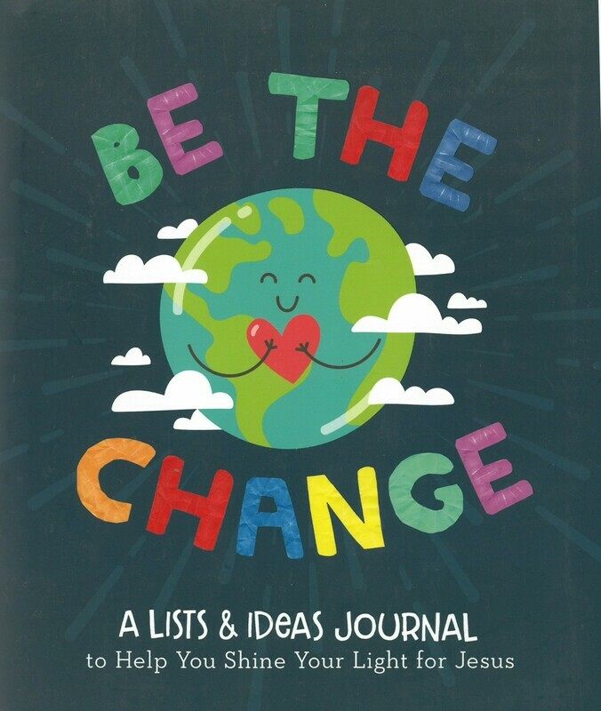 BE THE CHANGE: A LISTS AND IDEAS JOURNAL TO HELP YOU SHINE YOUR LIGHT FOR JESUS