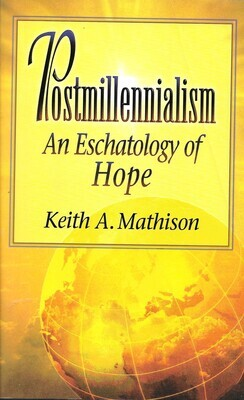 Postmillennialism: An Eschatology of Hope