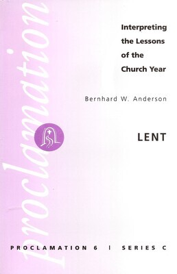 Proclamation 6: Lent (Interpreting the Lessons of the Church Year)
