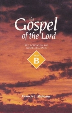 Gospel of the Lord: Reflections on the Gospel Readings - Year B