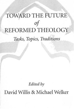 Toward the Future of Reformed Theology: Tasks, Topics, Traditions