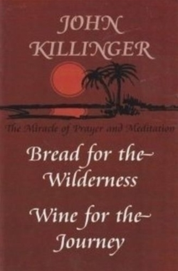 Bread for the Wilderness, Wine for the Journey: The Miracle of Prayer and Meditation