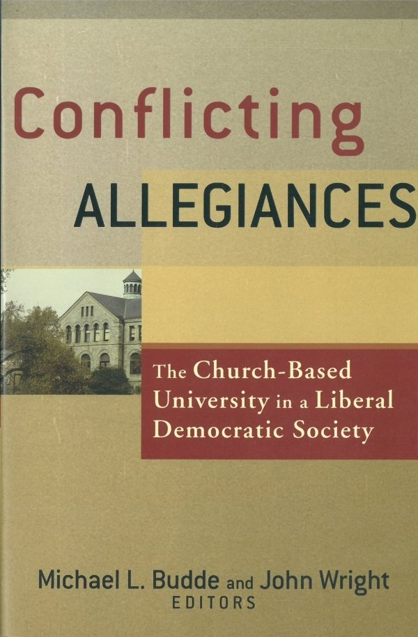 Conflicting Allegiances: The Church-Based University in a Liberal Democratic Society