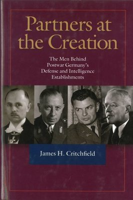 Partners at the Creation: The Men Behind Postwar Germany's Defense and Intelligence Establishments