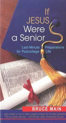 If Jesus Were a Senior: Last-Minute Preparations for Postcollege Life