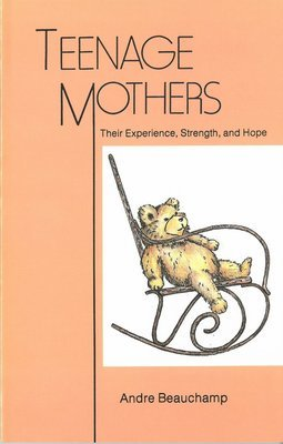 Teenage Mothers: Their Experience, Strength, and Hope