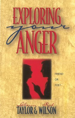 Exploring Your Anger: Friend or Foe? (Strategic Christian Living Series)