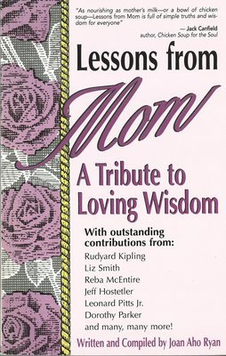 Lessons from Mom: A tribute to Loving Wisdom