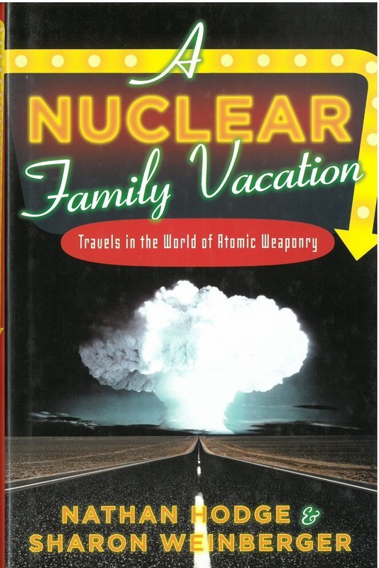 Nuclear Family Vacation:Travels in the World of Atomic Weaponry