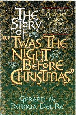 Story of Twas the Night Before Christmas, The: The Life and Times of Clement Clark Moore and His Best-Loved Poem of Yuletide