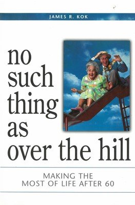 No Such Thing As over the Hill: Making the Most of Life After 60