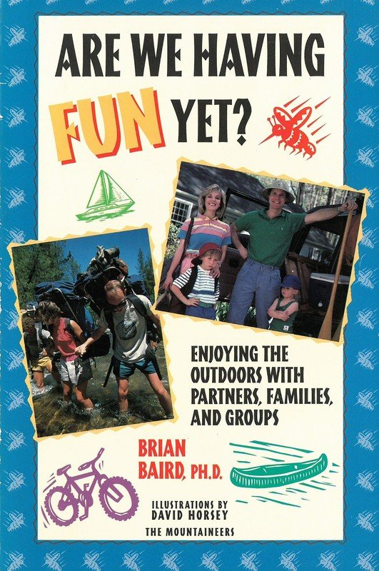 Are We Having Fun Yet?: Enjoying the Outdoors with Partners, Families, and Group