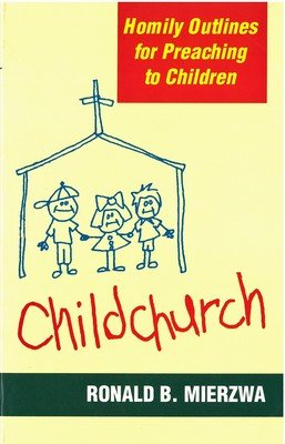 Childchurch: Homily Outlines for Preaching to Children