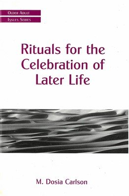 Rituals for the Celebration of Later Life (Older Adult Issues Series)