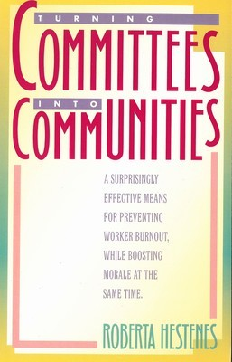 Turning Committees into Communities: A Surprisingly Effective Means for Preventing Worker Burnout, While Boosting Morale at the Same Time (LifeChange)