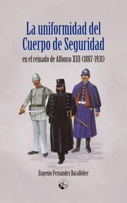 La uniformidad del Cuerpo de Seguridad en el reinado de Alfonso XIII (1887-1931)
