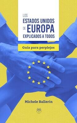 Los Estados Unidos de Europa explicados a todos (Guía para perplejos)